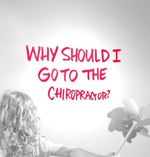Why Should I Go To The Chiropractor